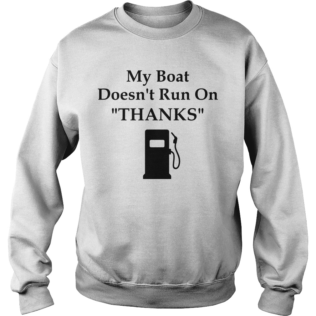 My boat doesn't run on thanks Sweater