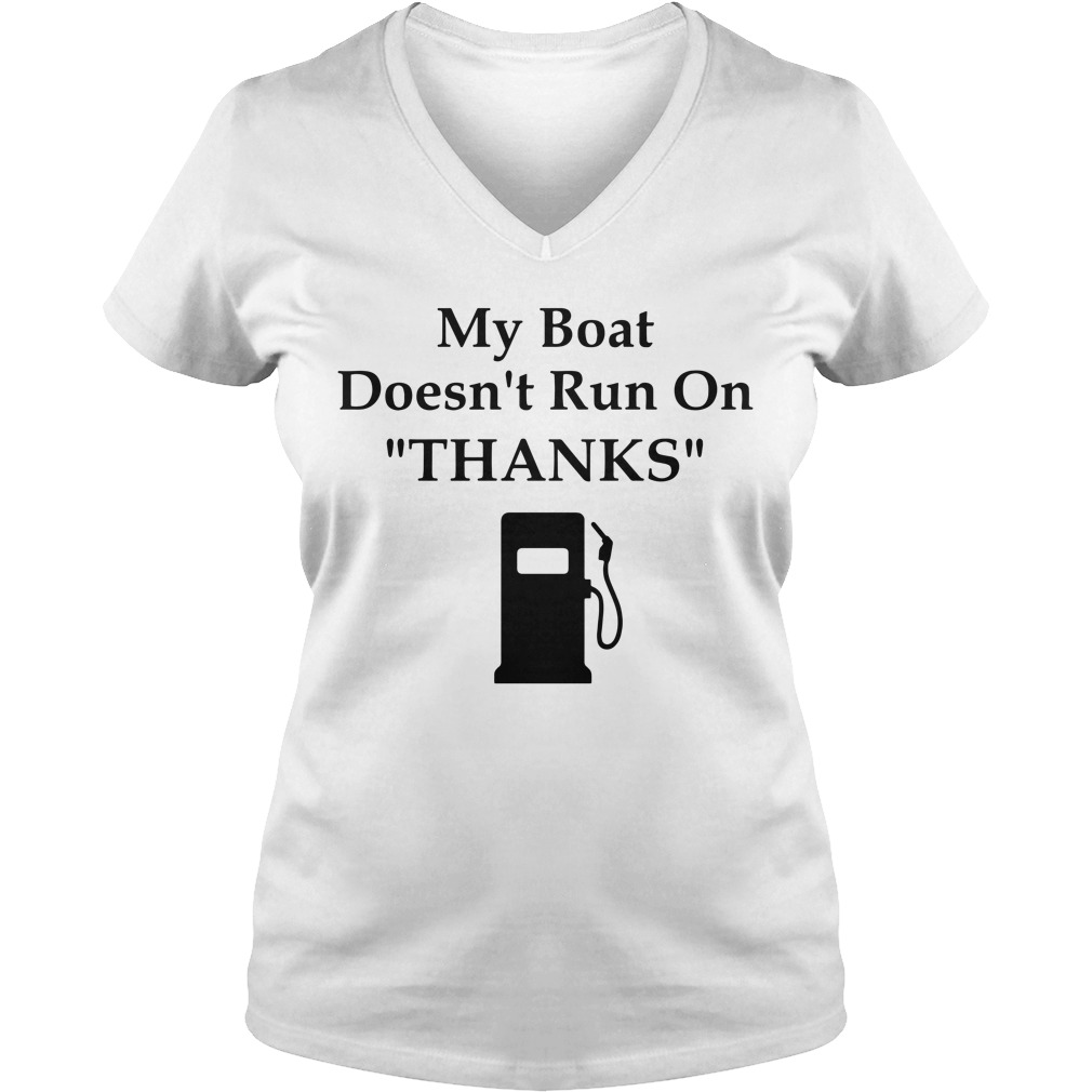 My boat doesn't run on thanks V-neck T-shirt