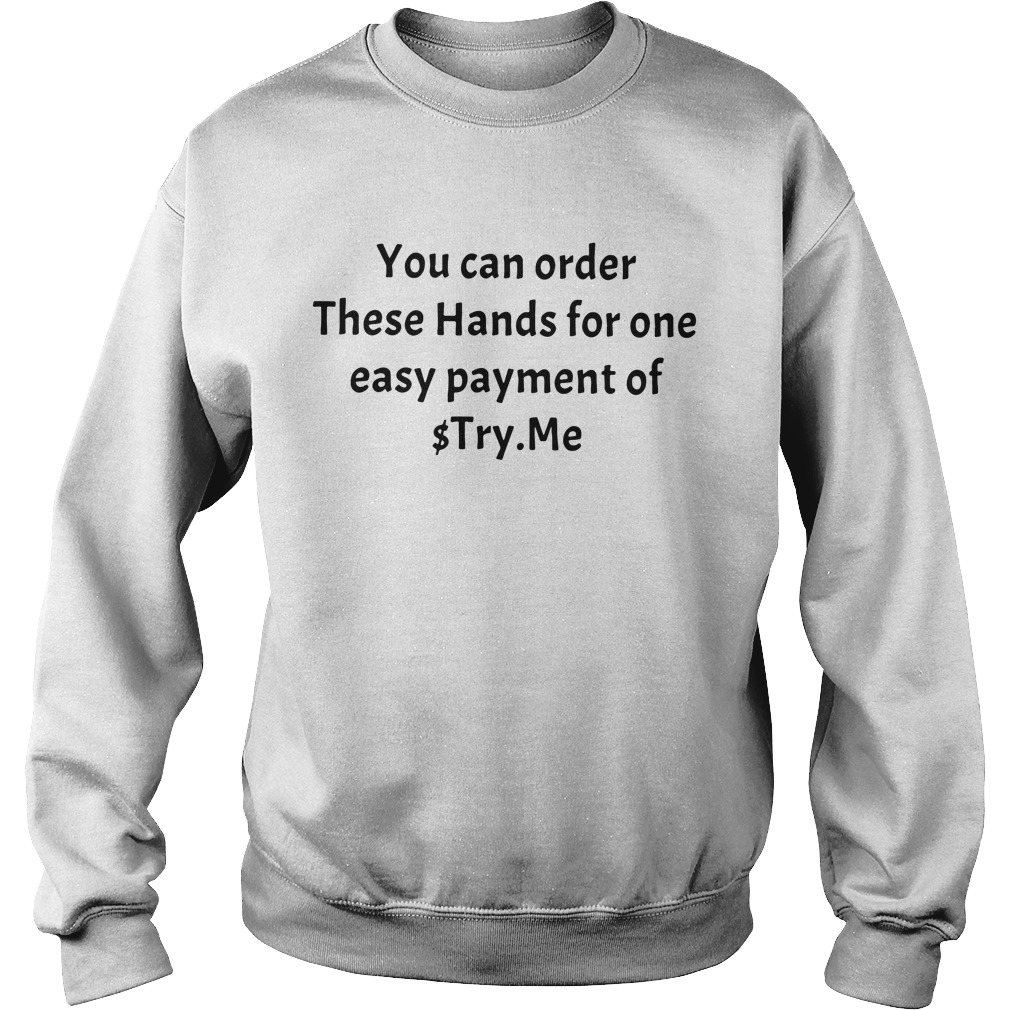 You can order These Hands for one easy payment of $ try me Sweater