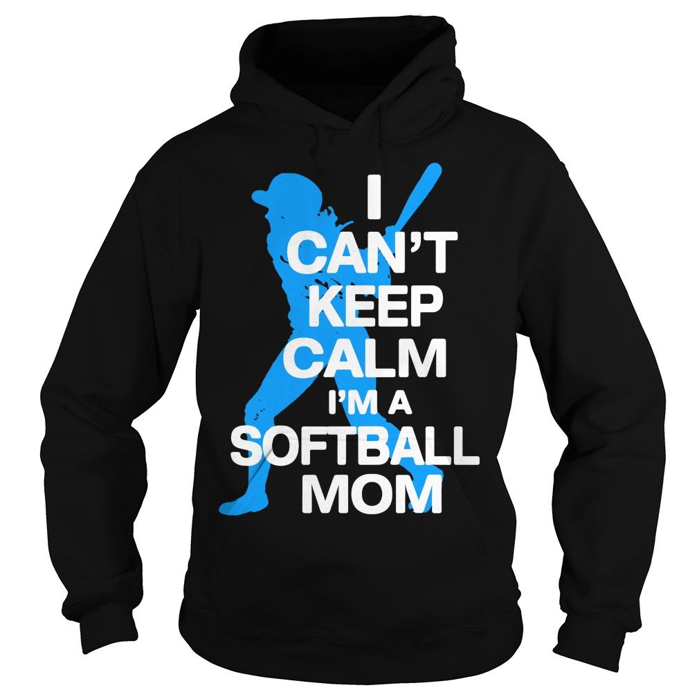 I can't keep calm I'm a softball mom Hoodie