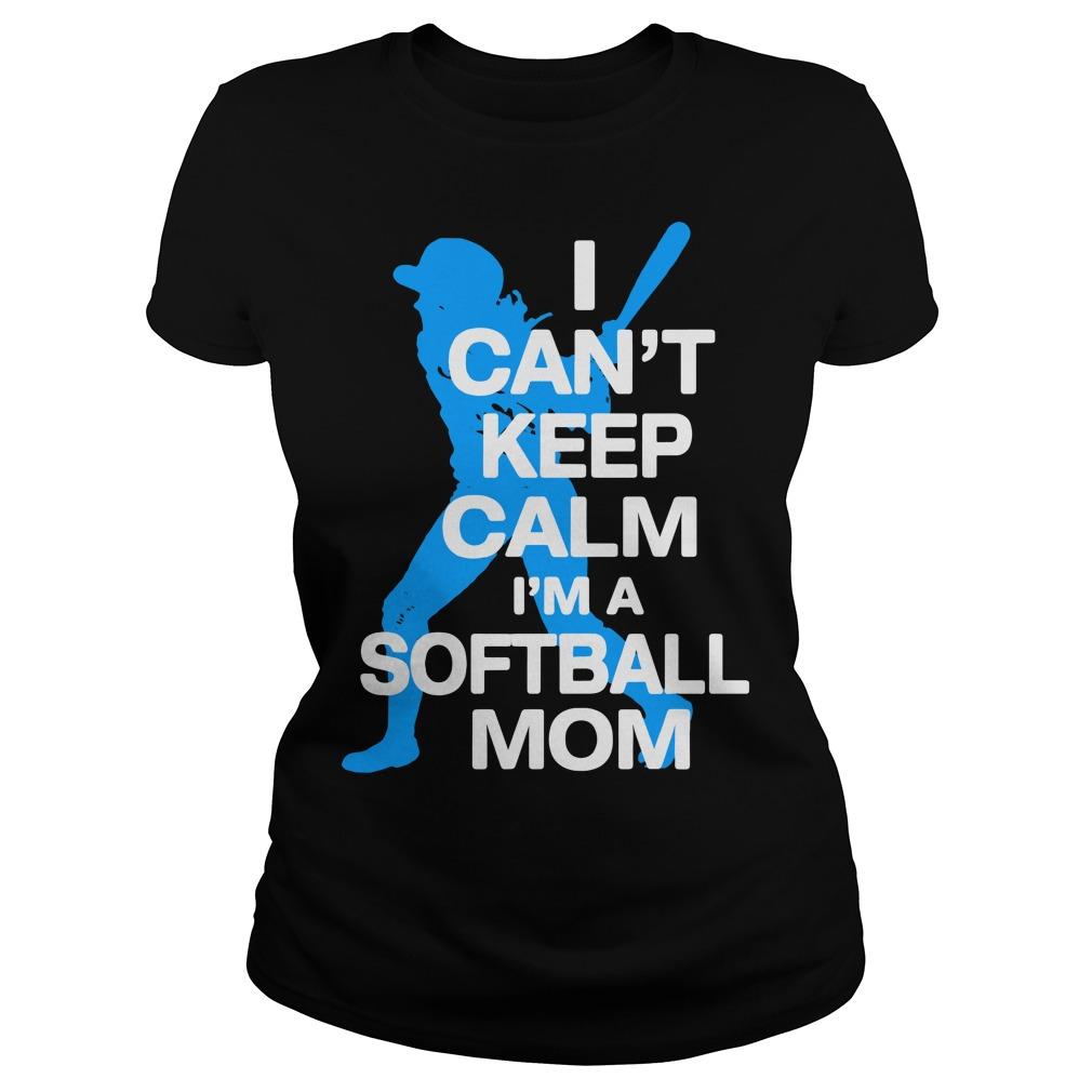 I can't keep calm I'm a softball mom Ladies Tee