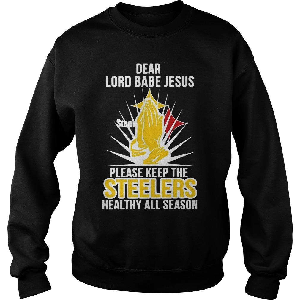 Dear lord babe Jesus please keep the steelers healthy all season Sweater