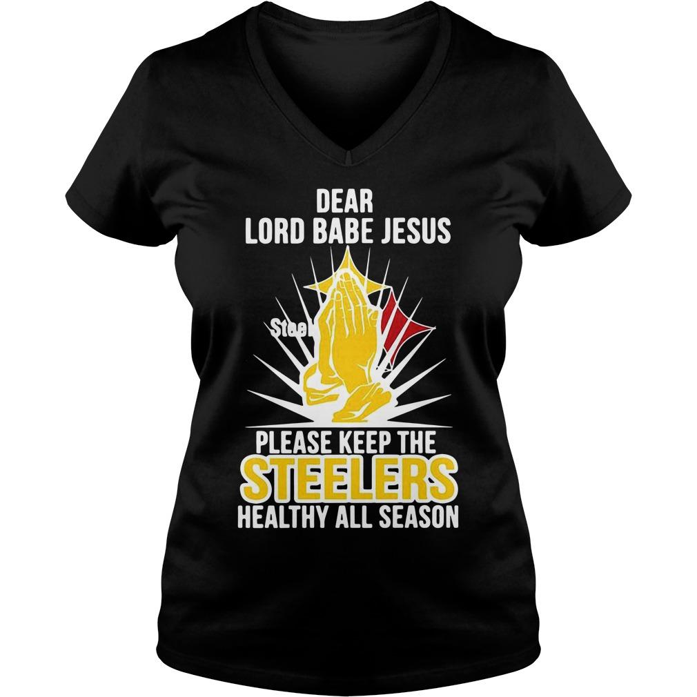 Dear lord babe Jesus please keep the steelers healthy all season V-neck T-shirt
