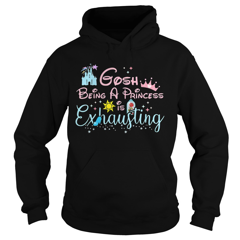 Disney Gosh being a princess is exhausting Hoodie