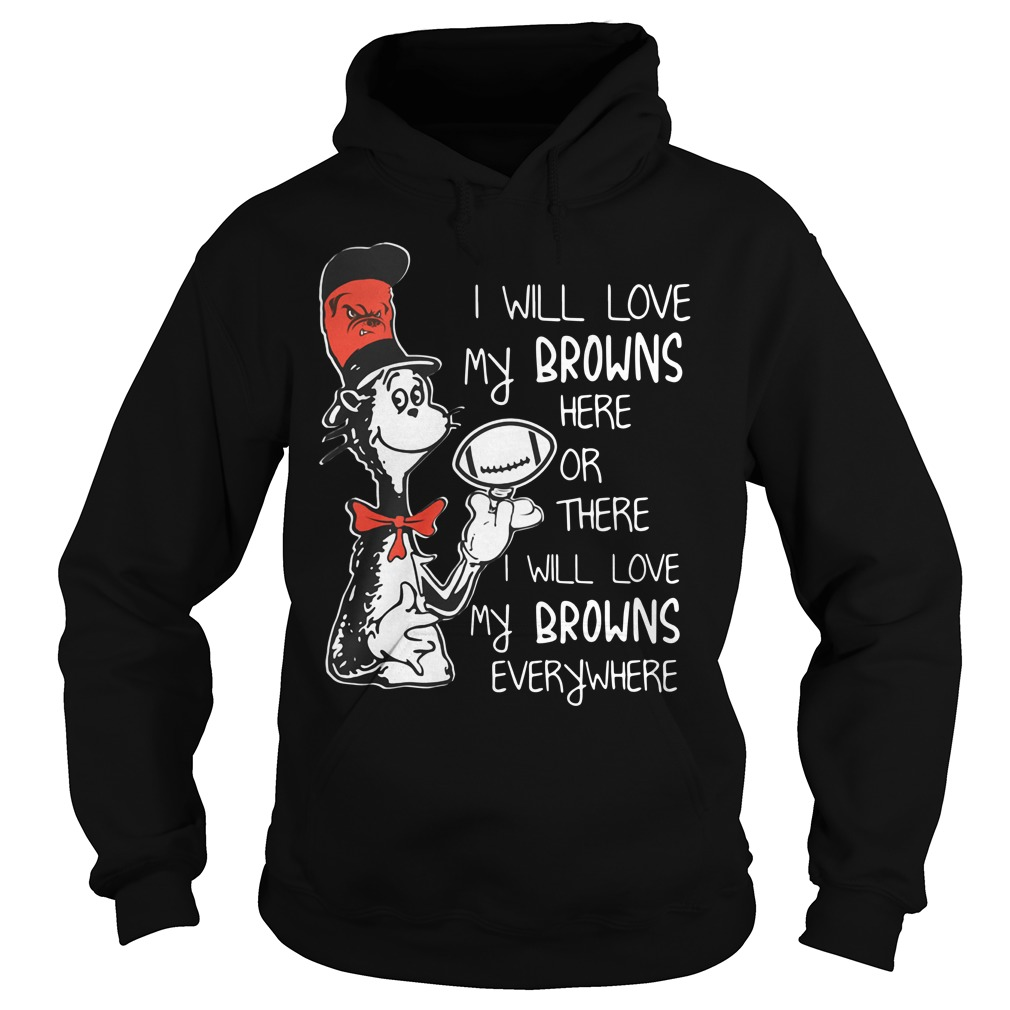 Dr Seuss I will love my Browns here or there I will love my Browns Hoodie