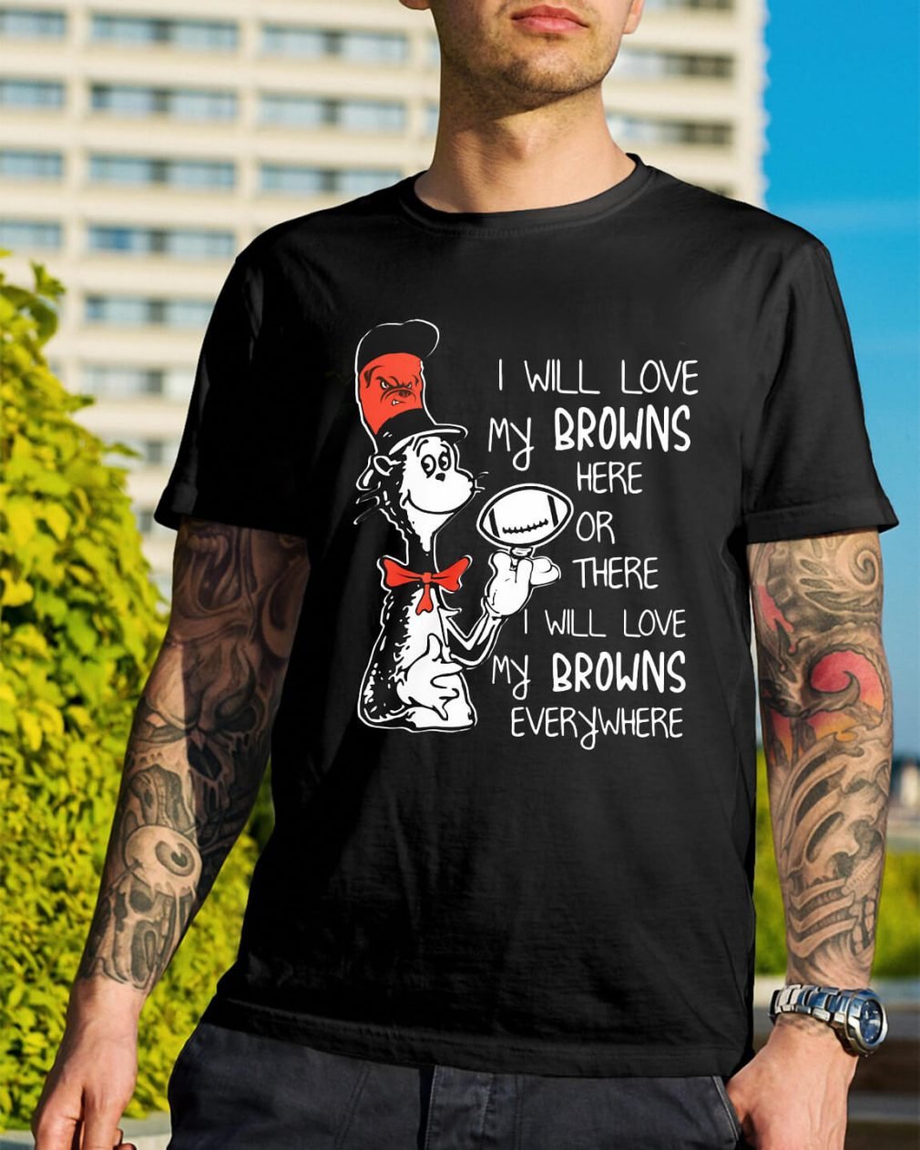 Dr Seuss I will love my Browns here or there I will love my Browns shirt