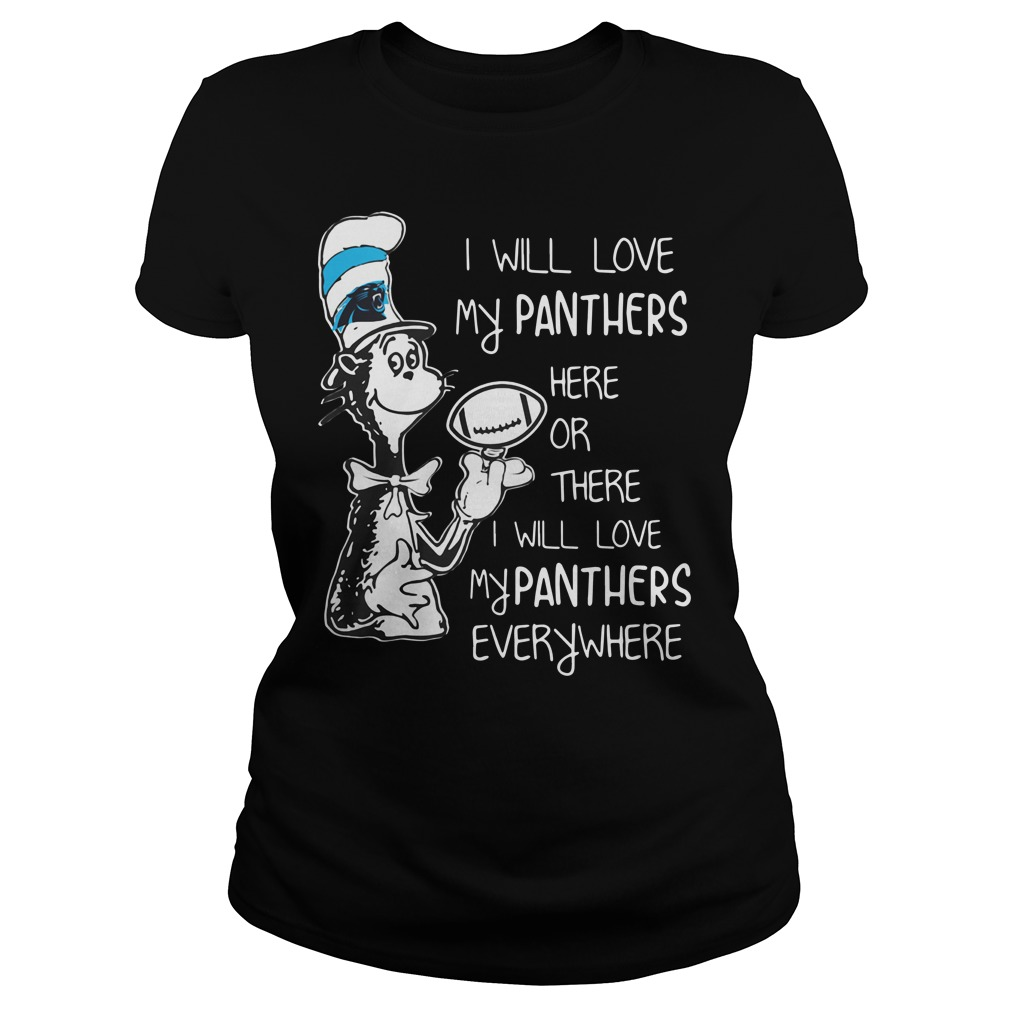 Dr Seuss I will love my Panthers here or there I will love my Panthers Ladies Tee
