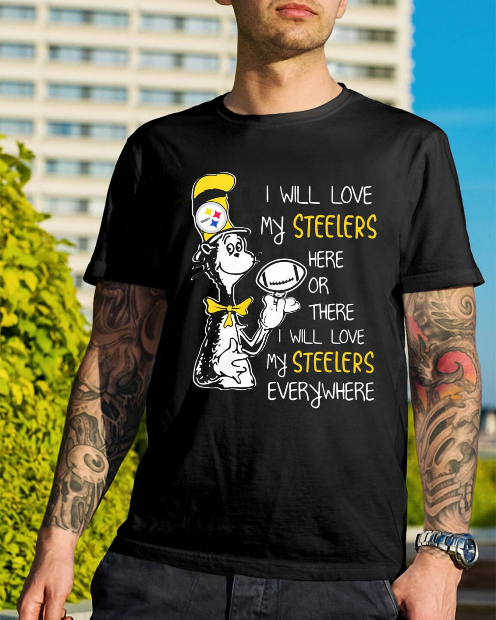 Dr Seuss I will love my Steelers here or there I will love my Steelers shirt