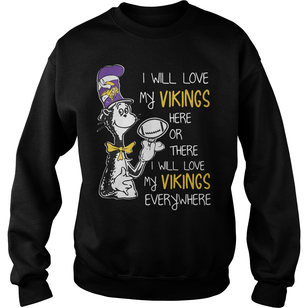 Dr Seuss I will love my Vikings here or there I will love my Vikings Sweater