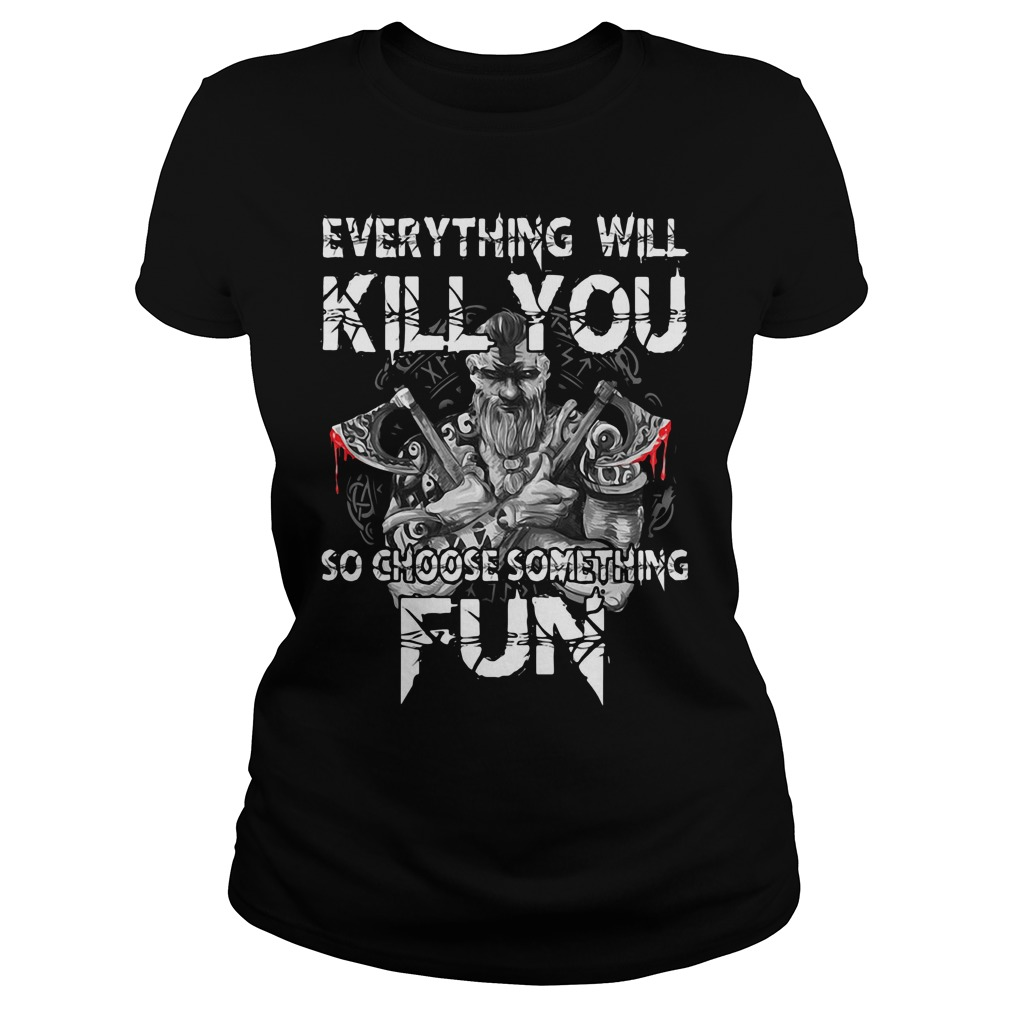 Everything will kill you so choose something Ladies Tee