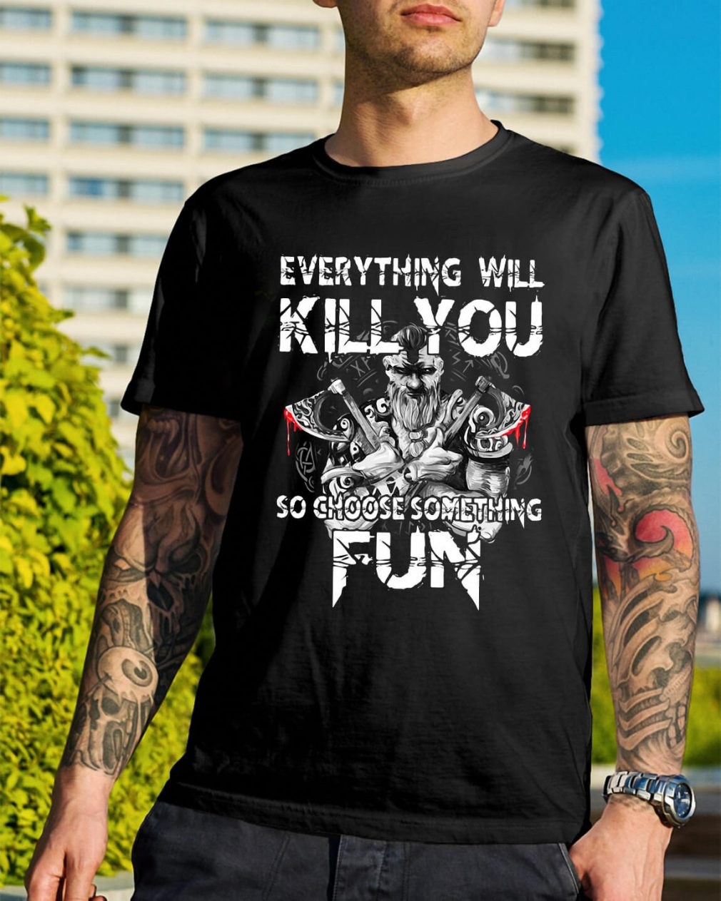 Everything will kill you so choose something shirt
