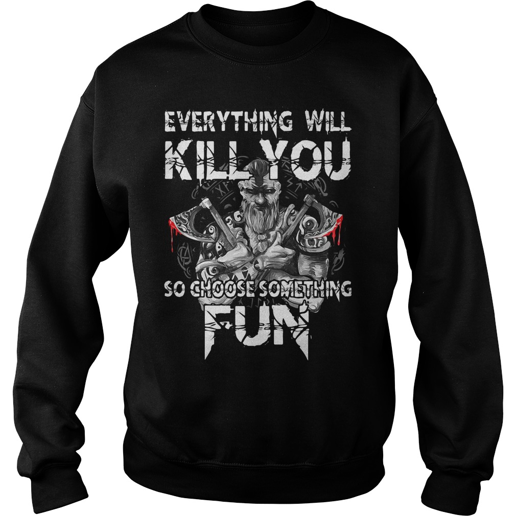 Everything will kill you so choose something Sweater