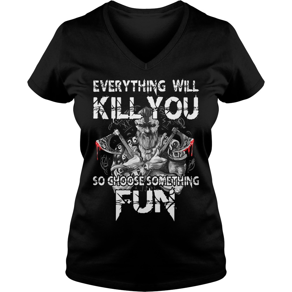 Everything will kill you so choose something V-neck T-shirt