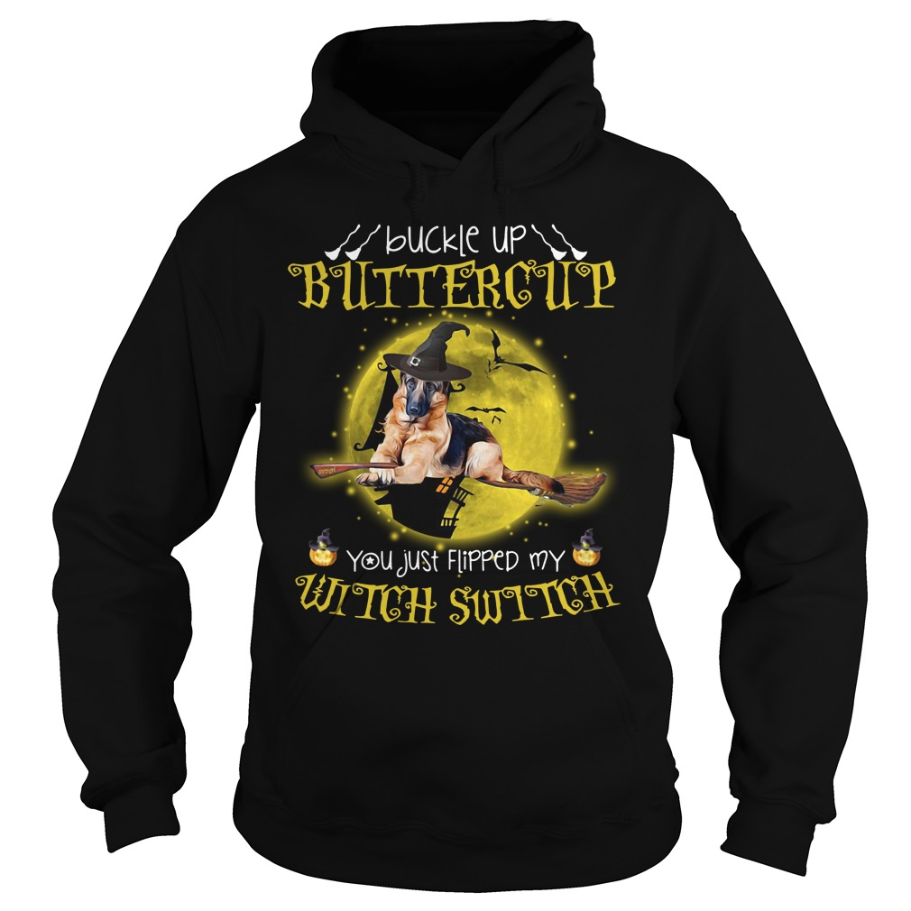 German Shepherd buckle up buttercup you just flipped Hoodie