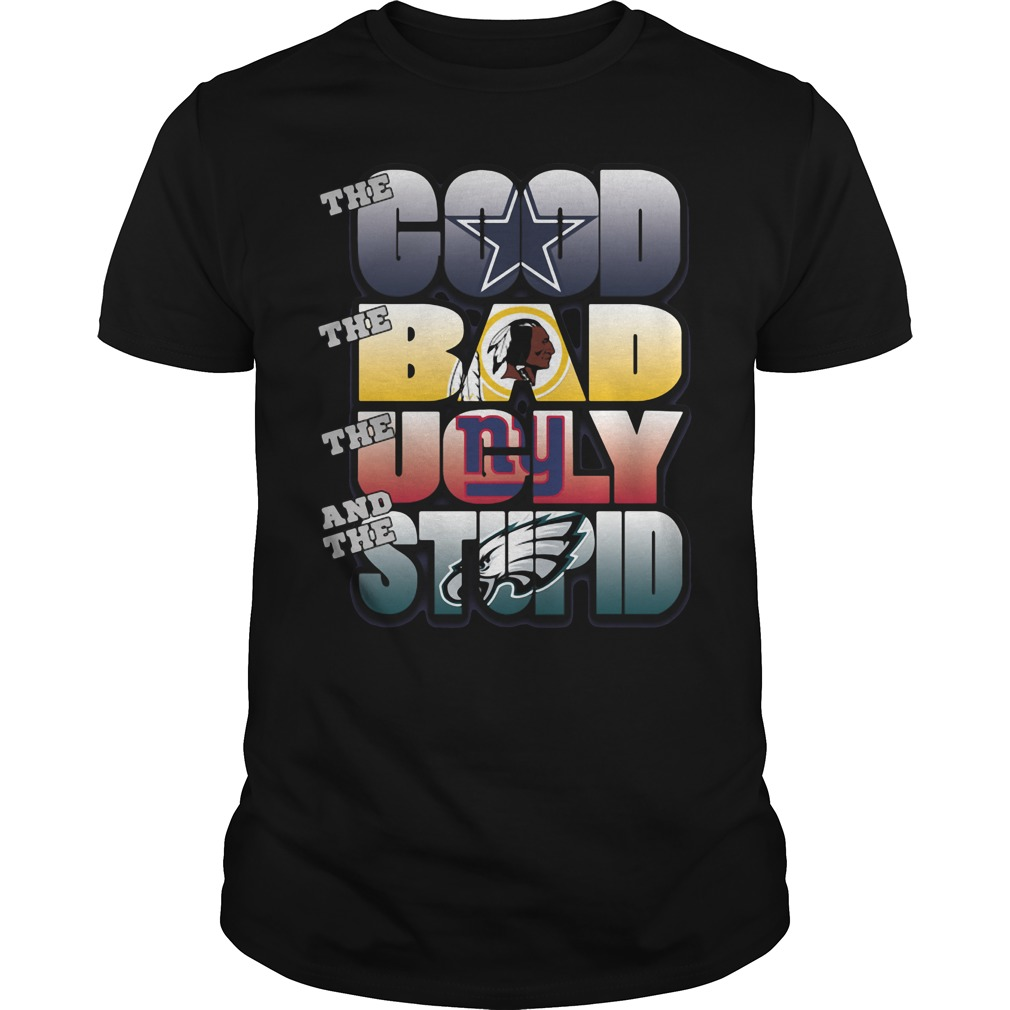 The good bad ugly and stupid NFL Dallas Cowboys Guys Shirt