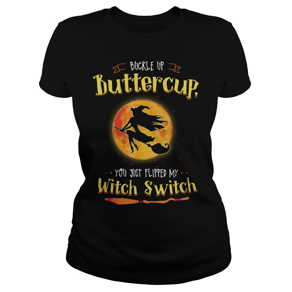 Halloween buckle up buttercup you just flipped my witch switch Ladies Tee