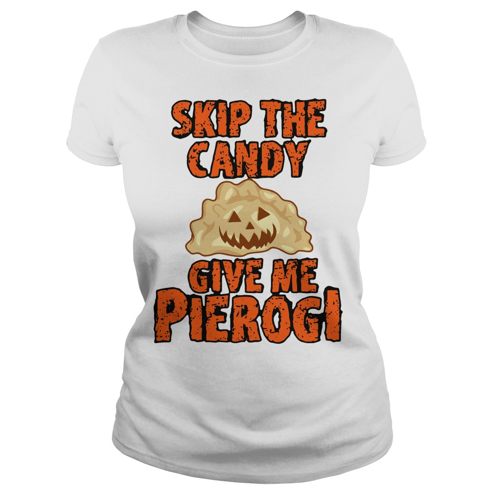 Halloween skip the candy give me pierogi Ladies tee