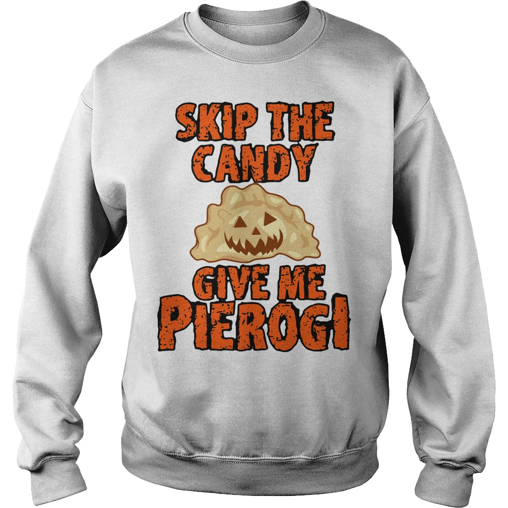 Halloween skip the candy give me pierogi Sweater