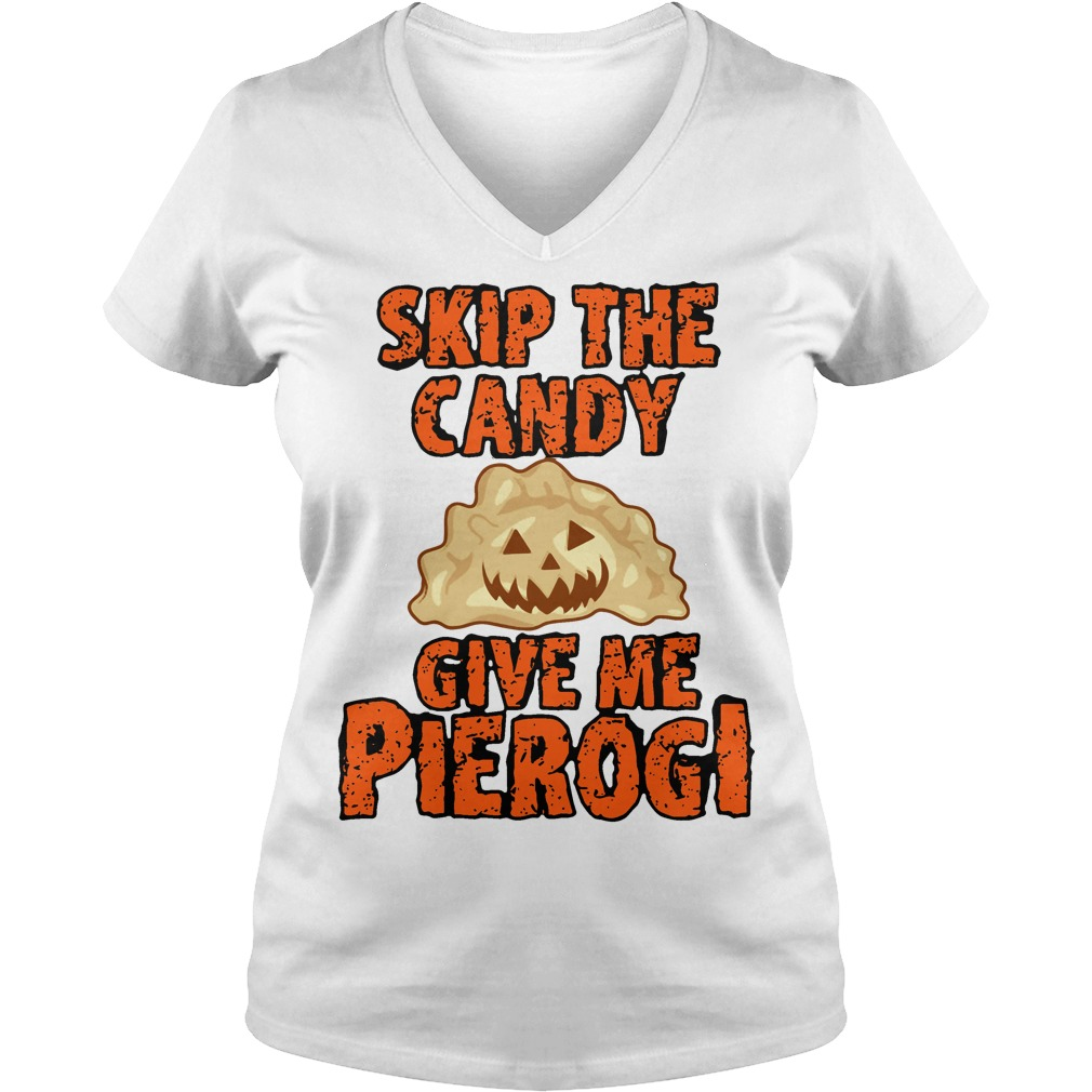 Halloween skip the candy give me pierogi V-neck T-shirt