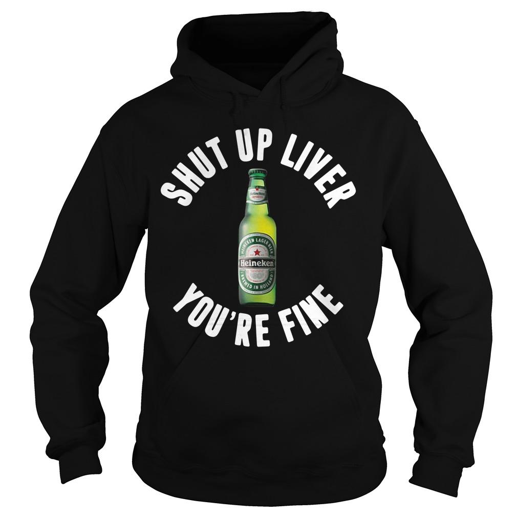 Heineken shut up liver you're fine Hoodie