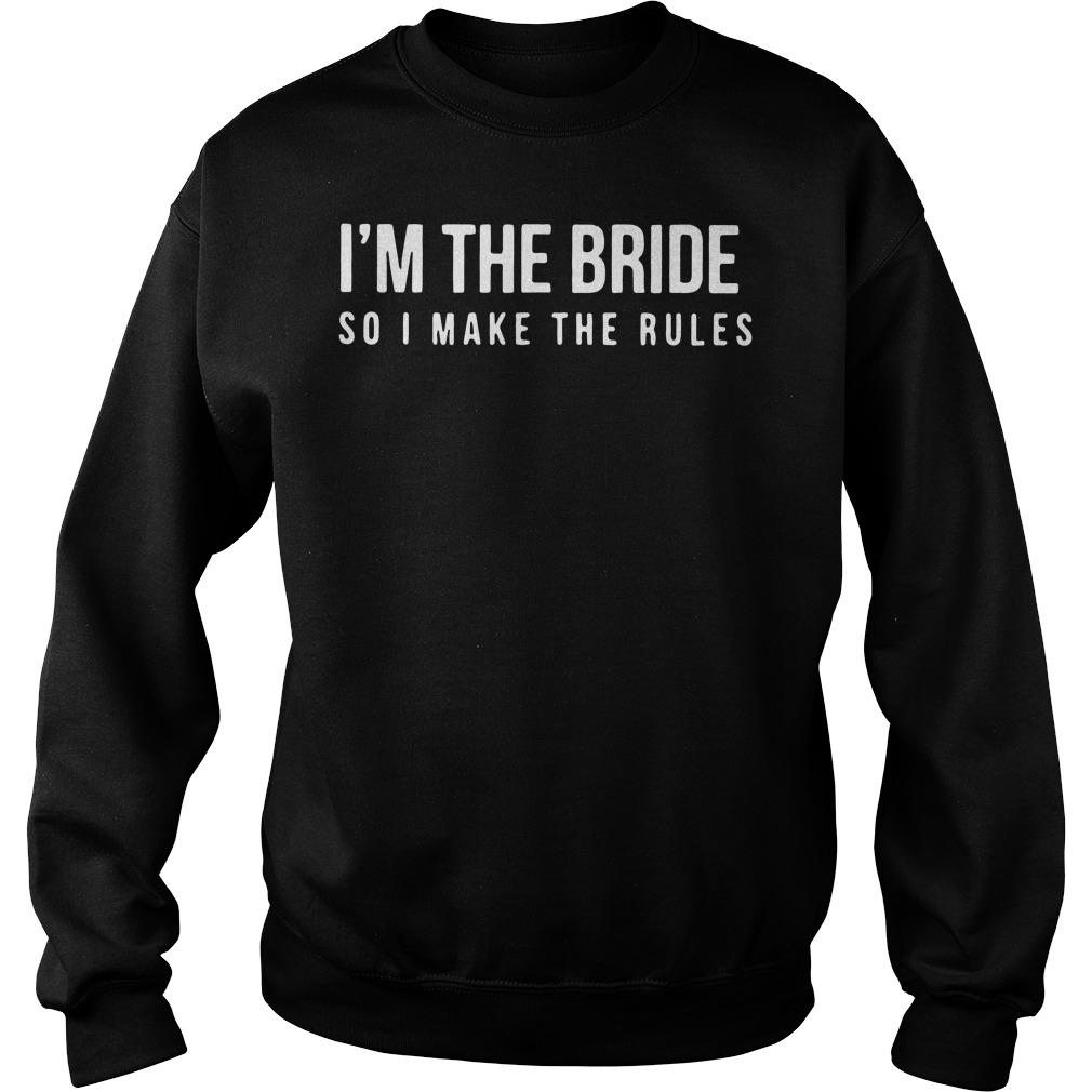 I'm the bride so I make the rules Sweater