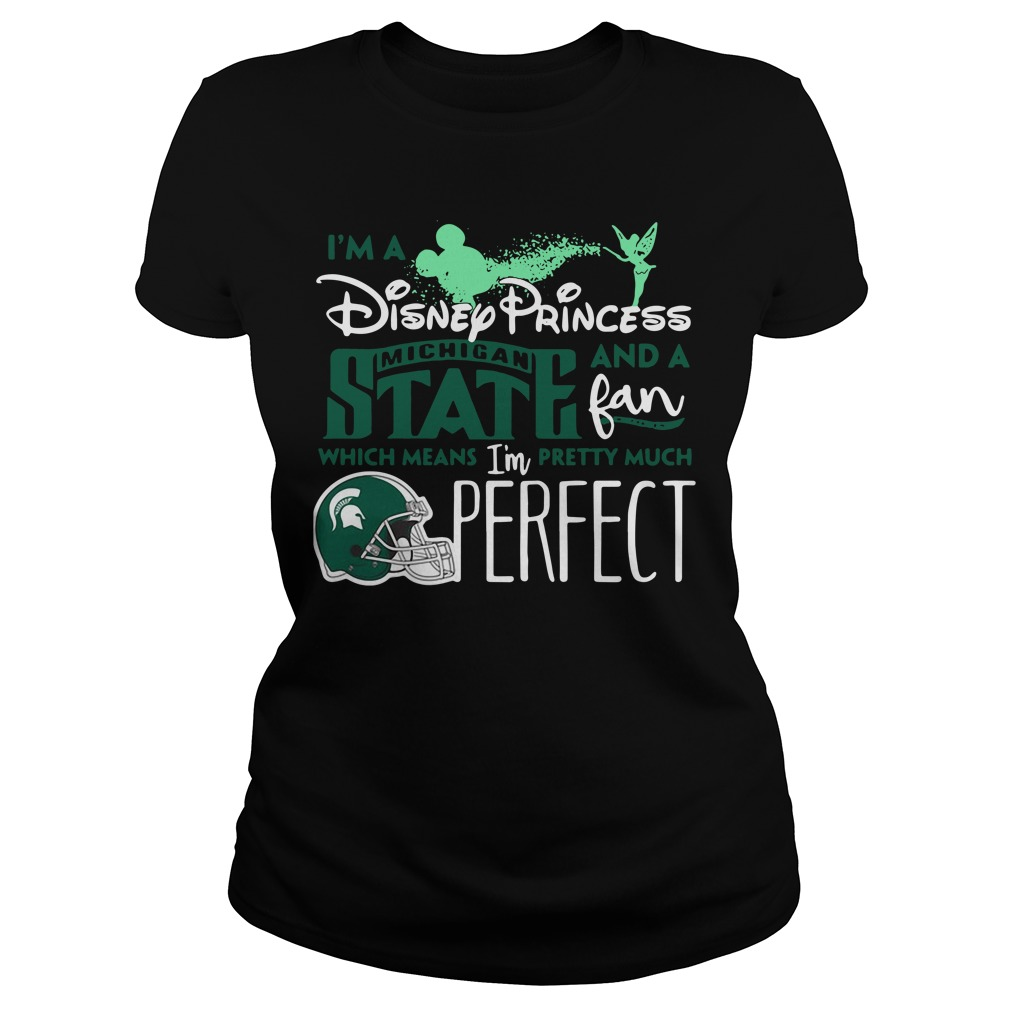 I'm a Disney Princess Michigan State and a fan which means Ladies Tee