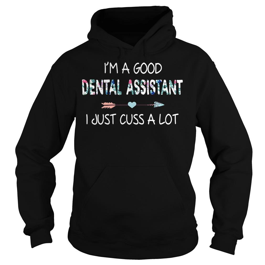 I'm a good dental assistant I just cuss a lot Hoodie