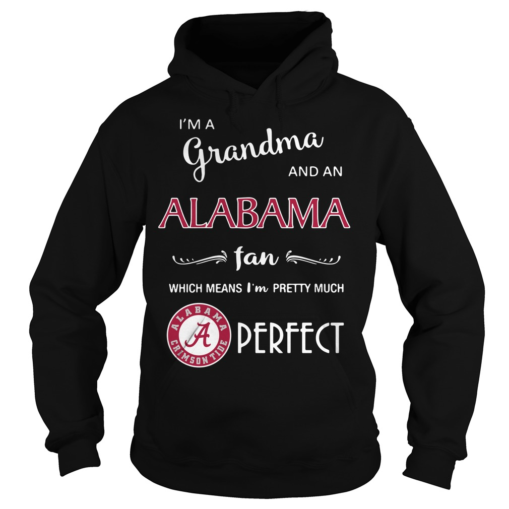 I'm a grandma and a Alabama fan which means I'm pretty Hoodie