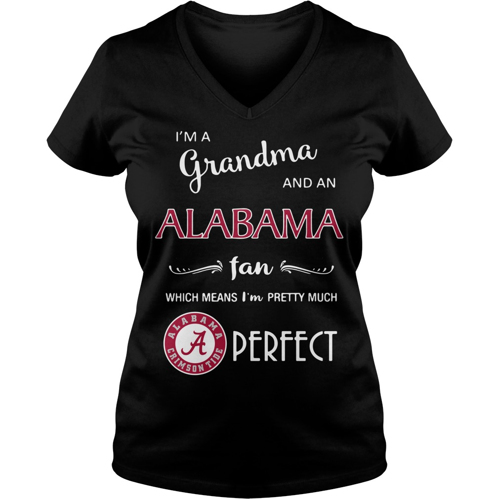 I'm a grandma and a Alabama fan which means I'm pretty V-neck T-shirt