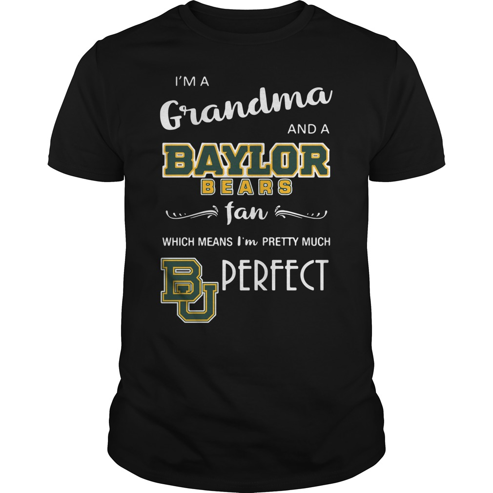 I'm a grandma and a Baylor Bears fan which means I'm pretty Guys Shirt