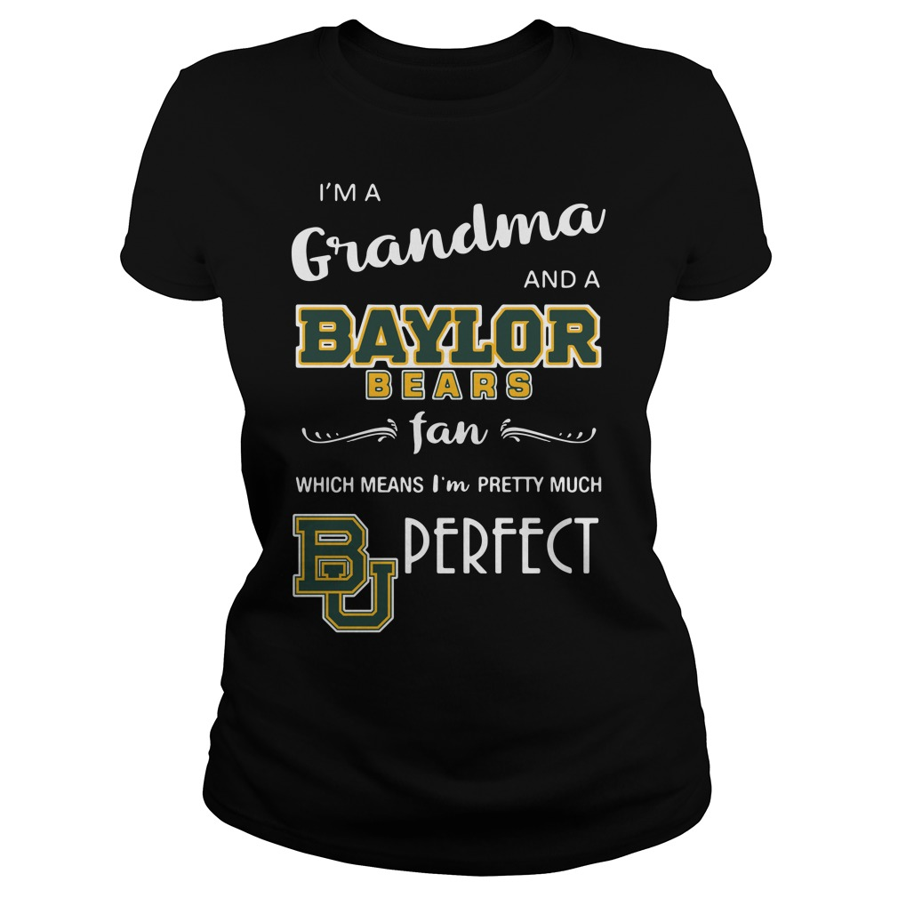 I'm a grandma and a Baylor Bears fan which means I'm pretty Ladies Tee