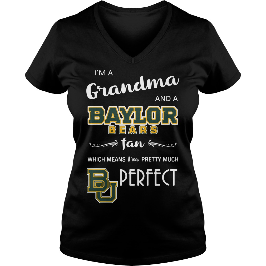 I'm a grandma and a Baylor Bears fan which means I'm pretty V-neck T-shirt
