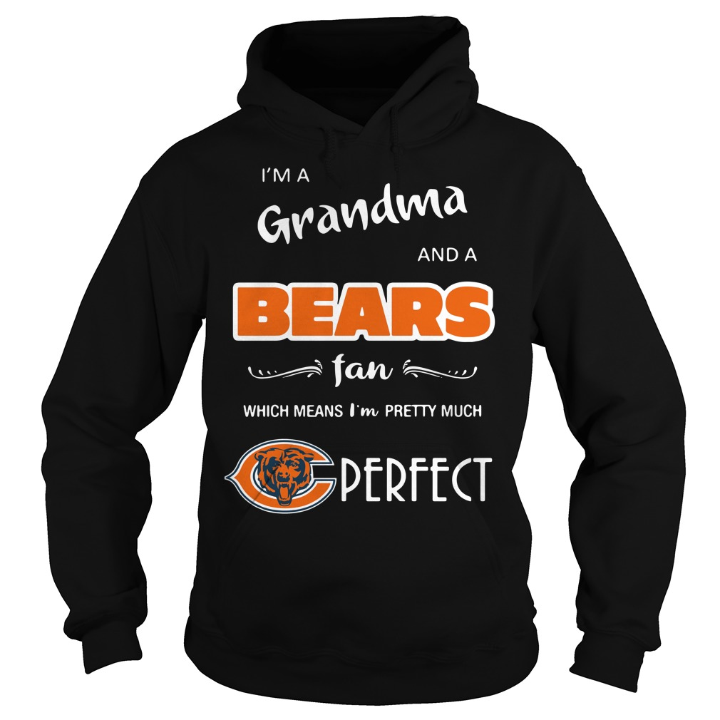I'm a grandma and a Bears fan which means I'm pretty much perfect Hoodie