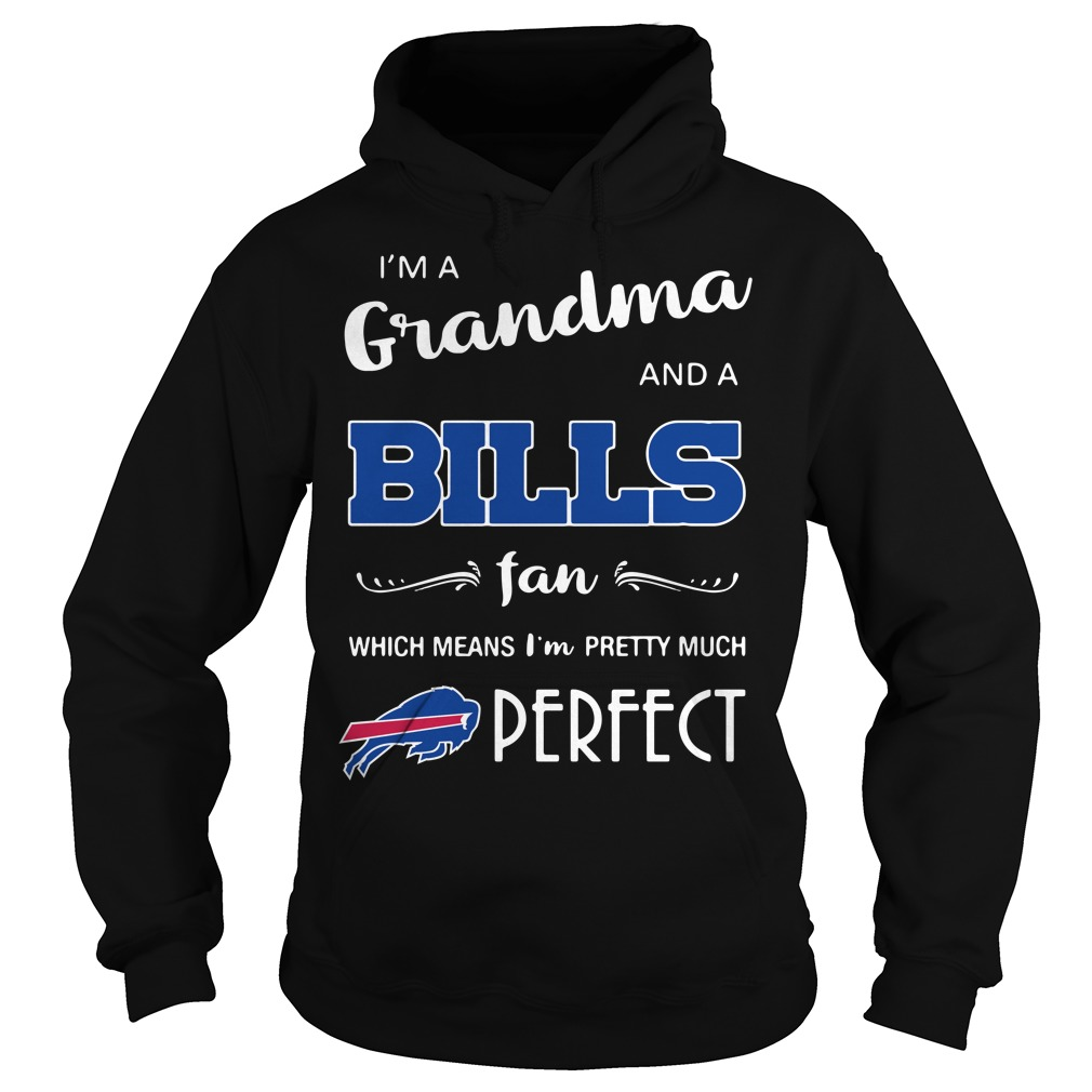 I'm a grandma and a Bills fan which means I'm pretty much perfect Hoodie