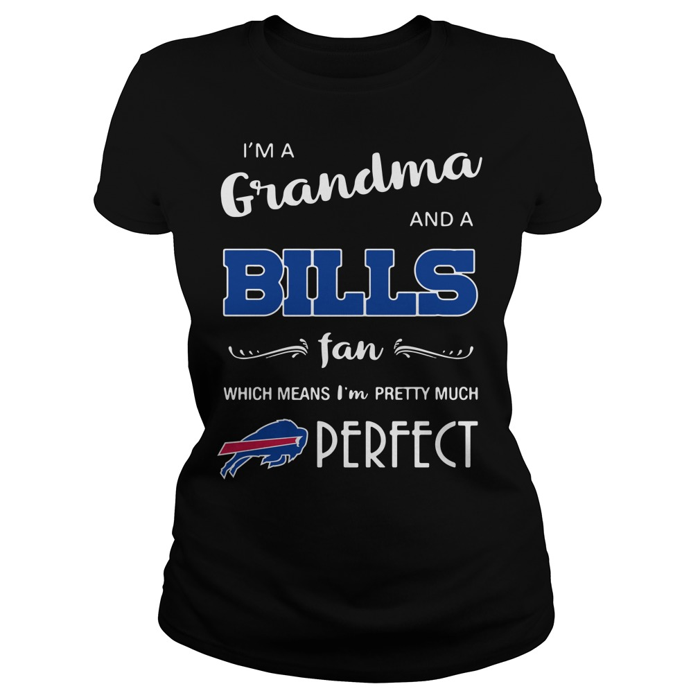 I'm a grandma and a Bills fan which means I'm pretty much perfect Ladies Tee