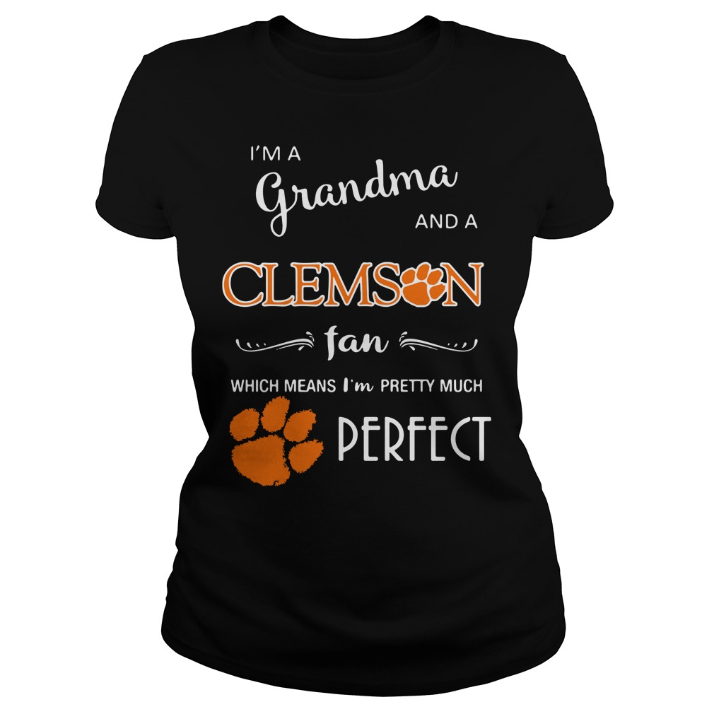 I'm a grandma and a Clemson fan which means I'm pretty Ladies Tee