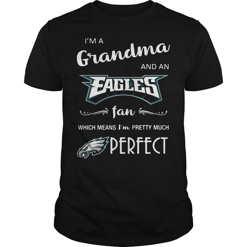 I'm a grandma and an Eagles fan which means I'm pretty Guys Shirt