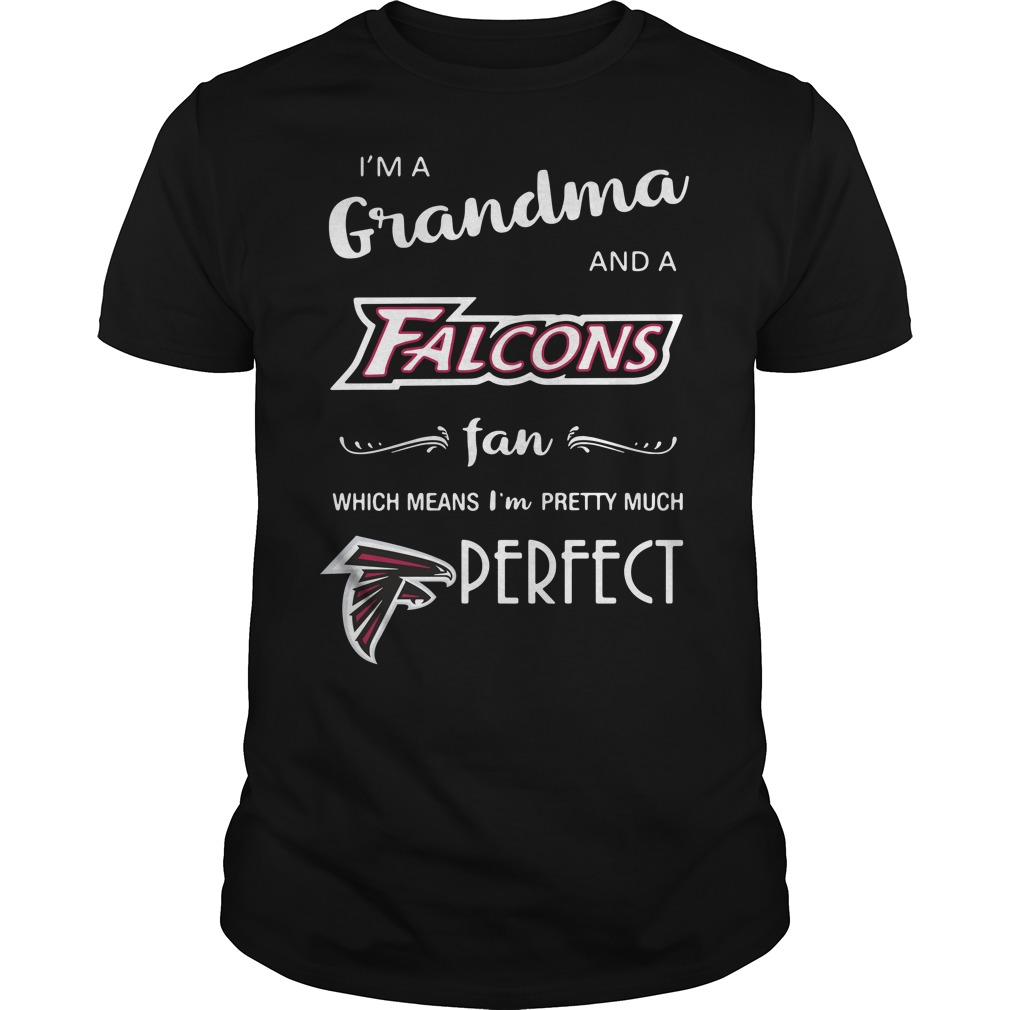 I'm a grandma and a Falcons fan which means I'm pretty much perfect Guys Shirt