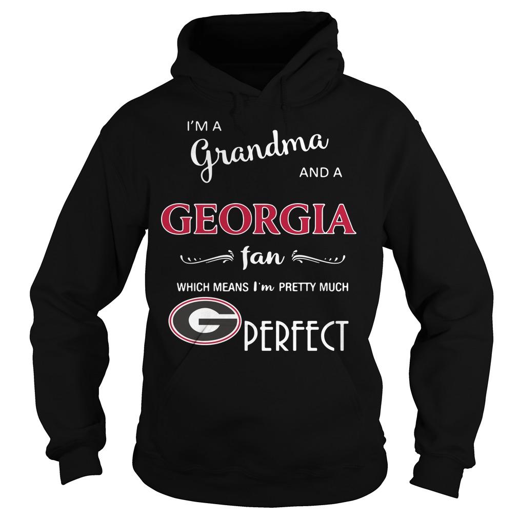 I'm a grandma and a Georgia fan which means I'm pretty much perfect Hoodie