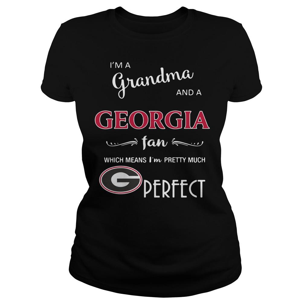 I'm a grandma and a Georgia fan which means I'm pretty much perfect Ladies Tee
