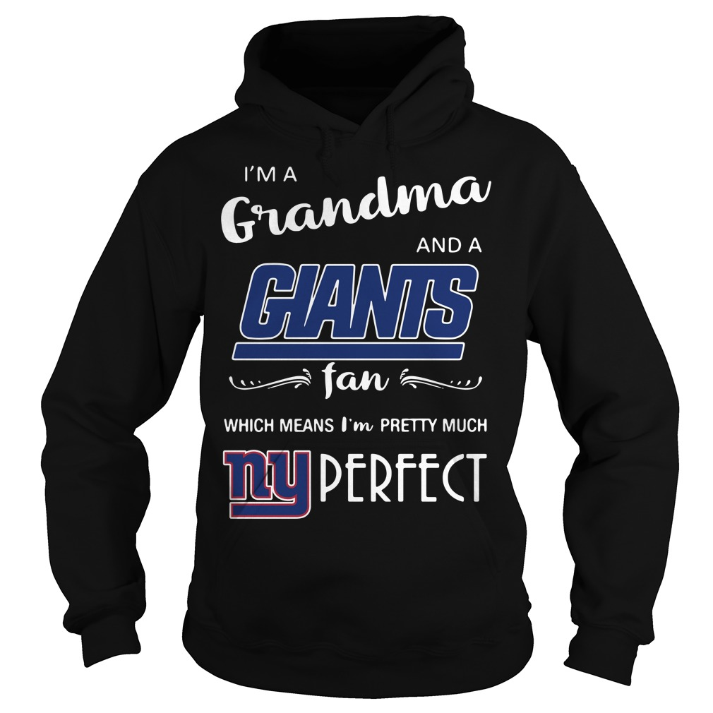 I'm a grandma and a Giants fan which means I'm pretty much perfect Hoodie
