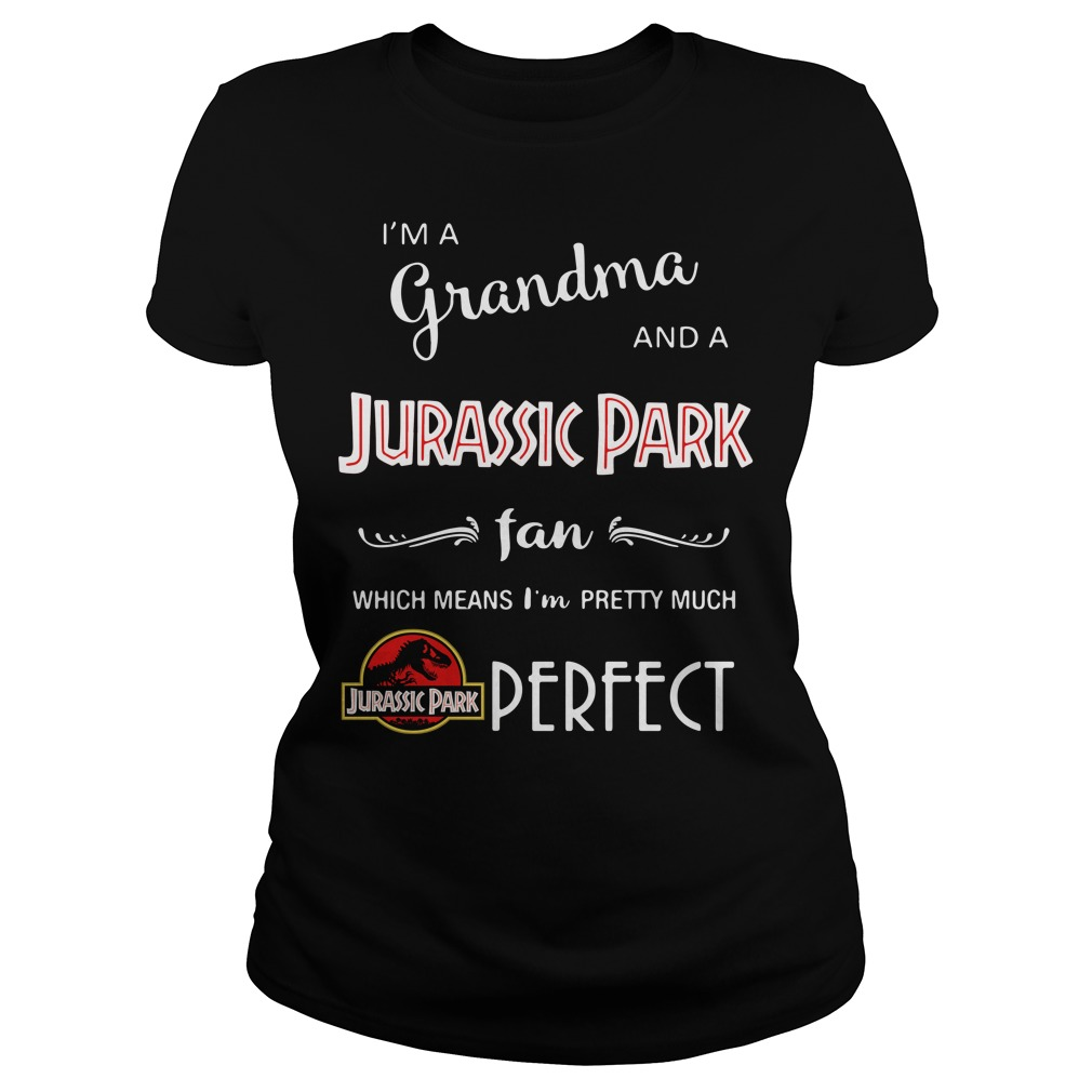 I'm a grandma and a Jurassic Park fan which means I'm pretty Ladies Tee