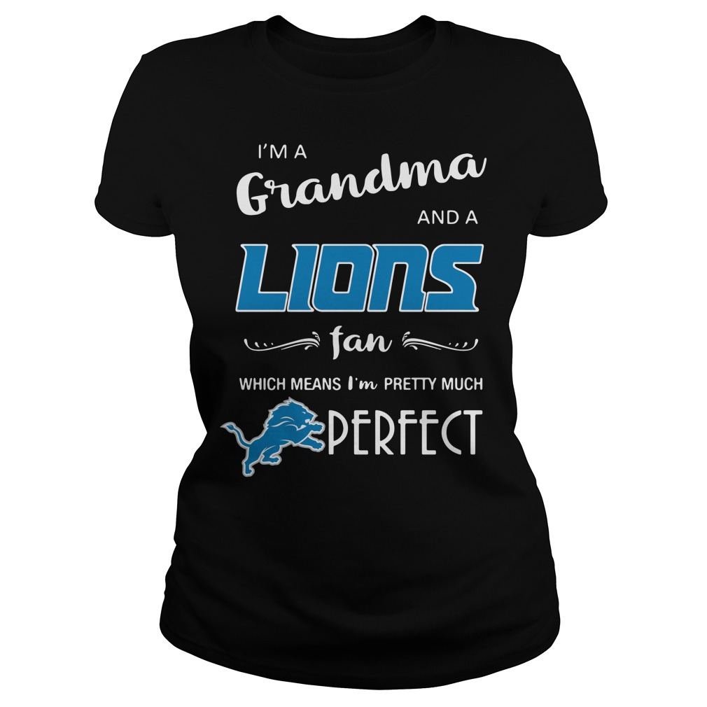 I'm a grandma and a Lions fan which means I'm pretty much perfect Ladies Tee