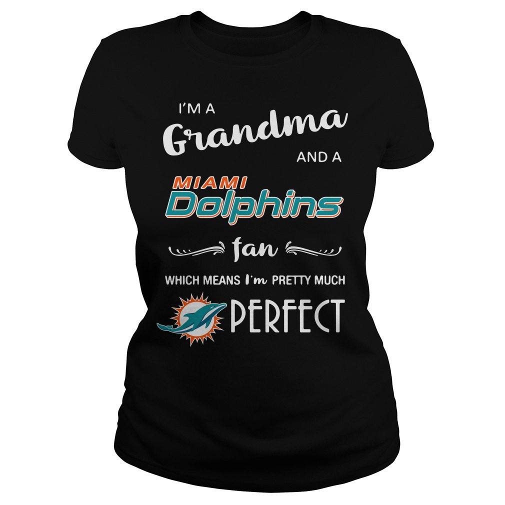 I'm a grandma and a Miami Dolphins fan which means I'm pretty Ladies Tee