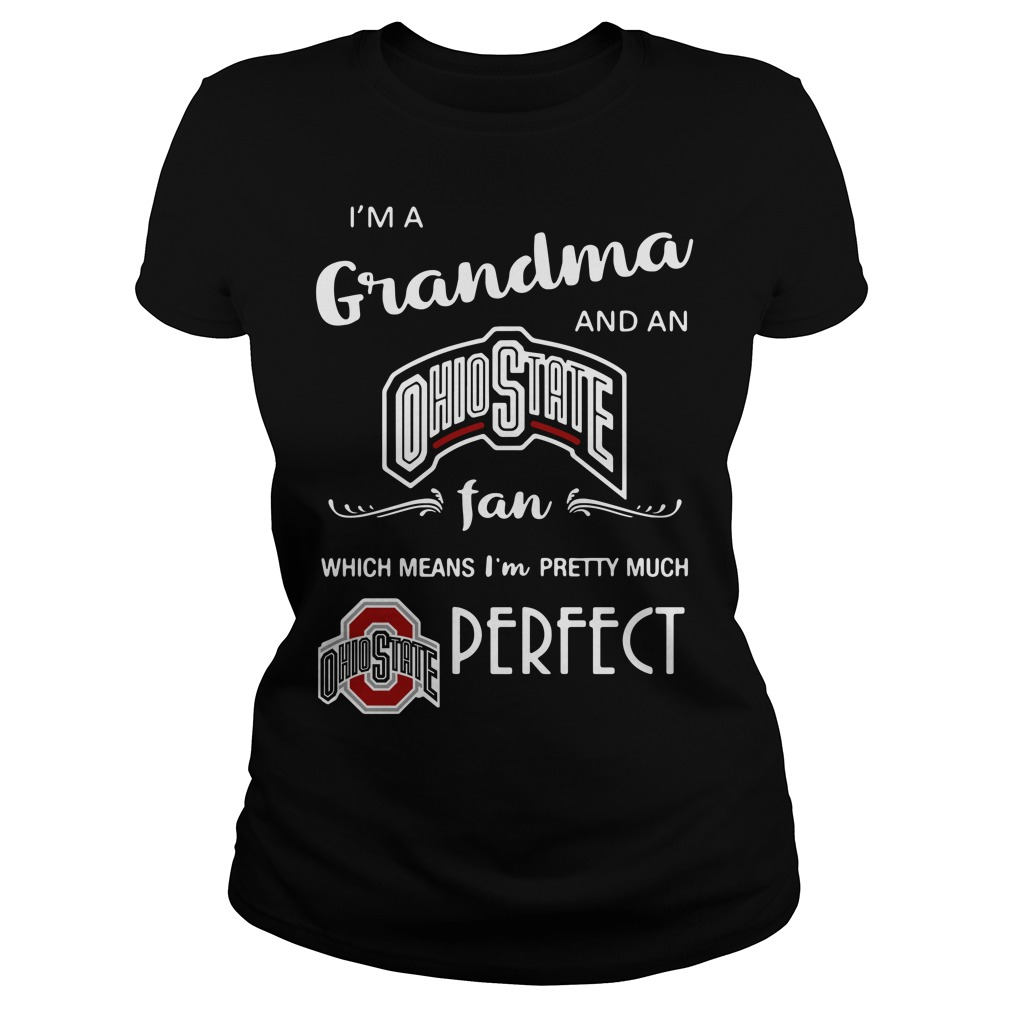 I'm a grandma and a Ohio State fan which means I'm pretty Ladies Tee