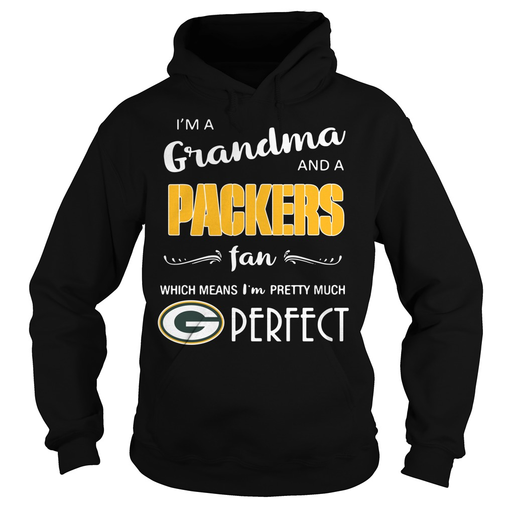 I'm a grandma and a Packers fan which means I'm pretty much perfect Hoodie