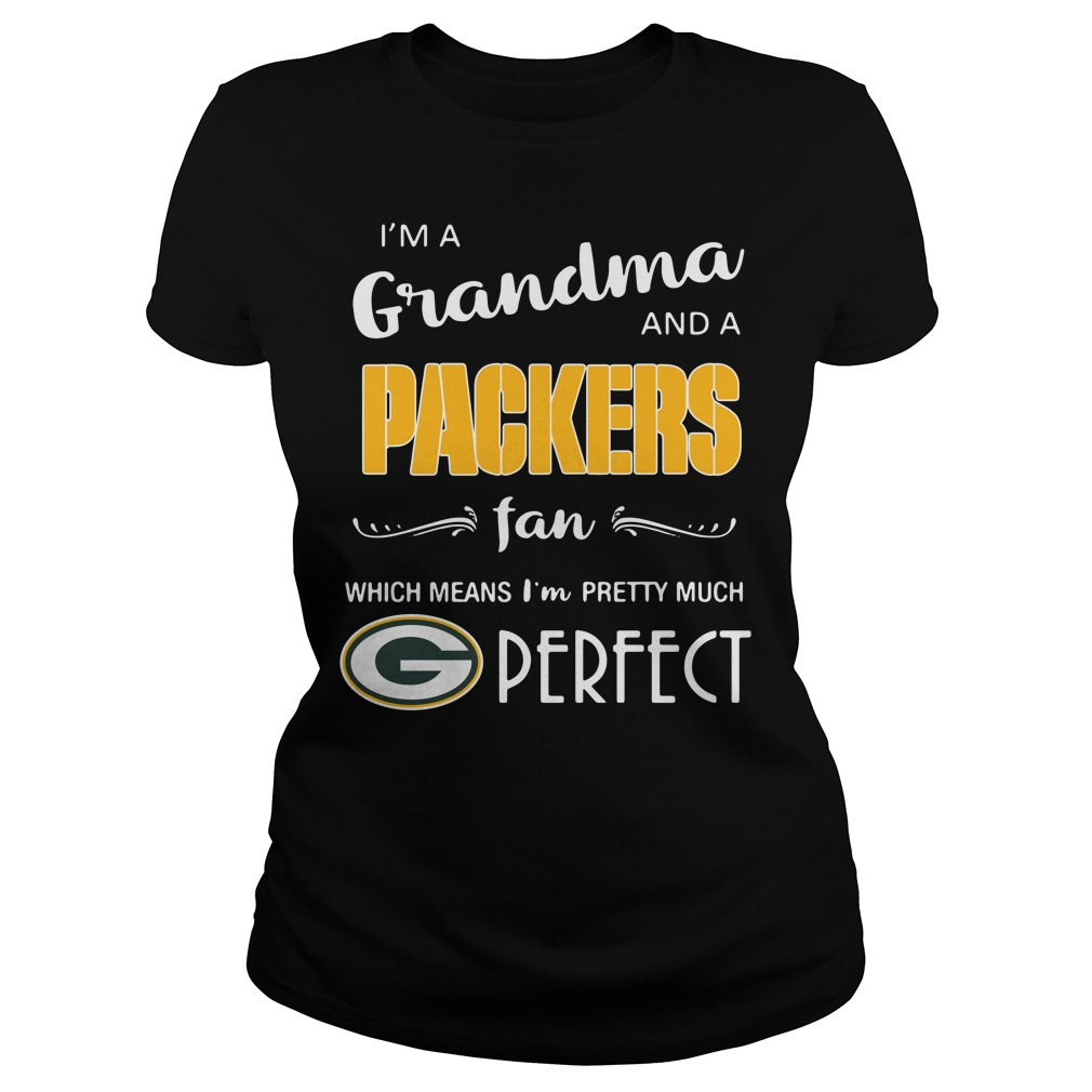 I'm a grandma and a Packers fan which means I'm pretty much perfect Ladies Tee