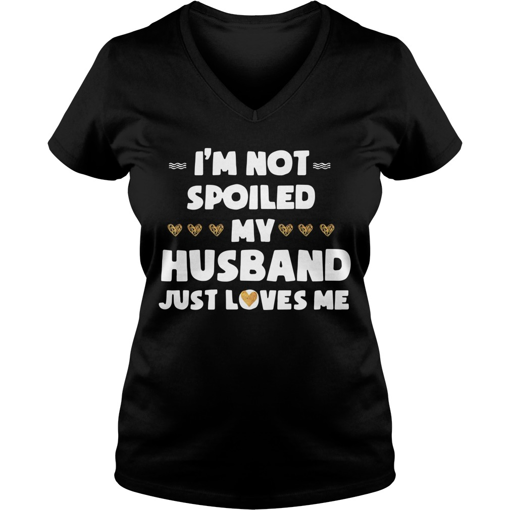 I'm not spoiled my husband just loves me V-neck T-shirt