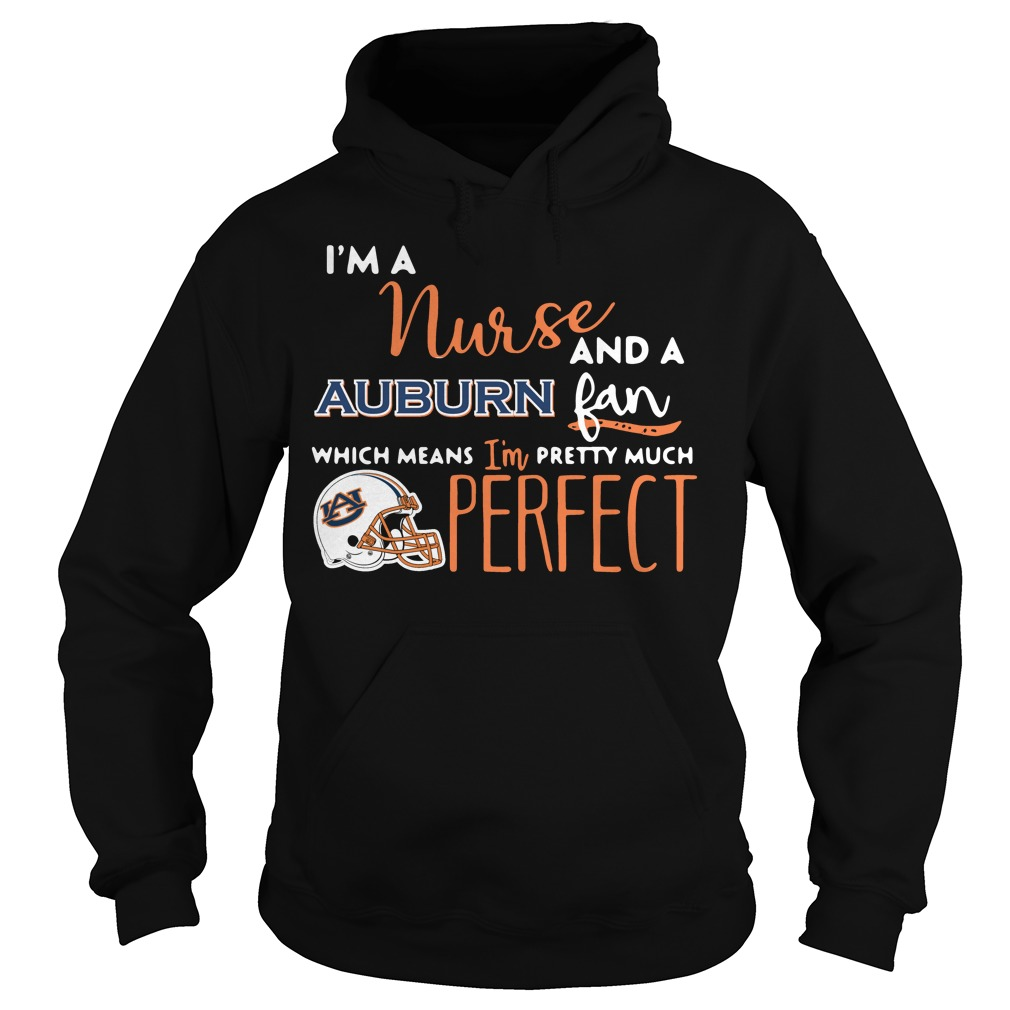 I'm a nurse and a Auburn fan which means I'm pretty much perfect Hoodie