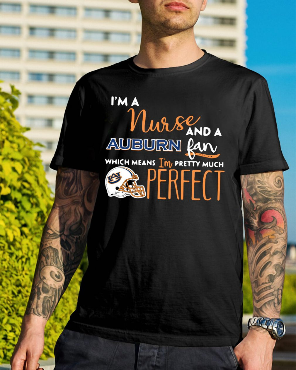 I'm a nurse and a Auburn fan which means I'm pretty much perfect shirt